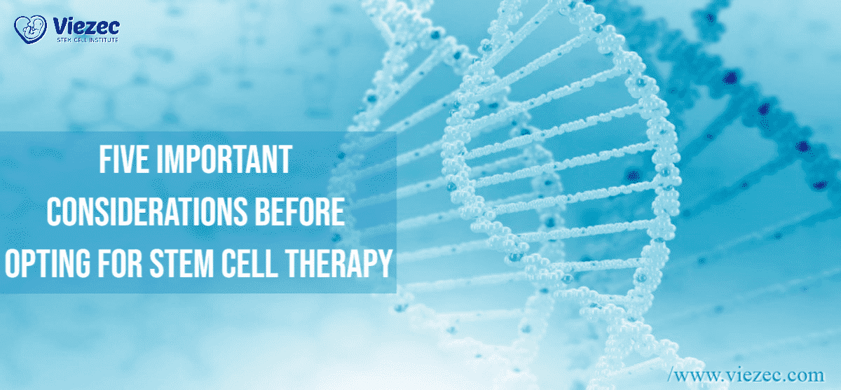 Five important considerations before opting for stem cell Therapy Treatment by Viezec